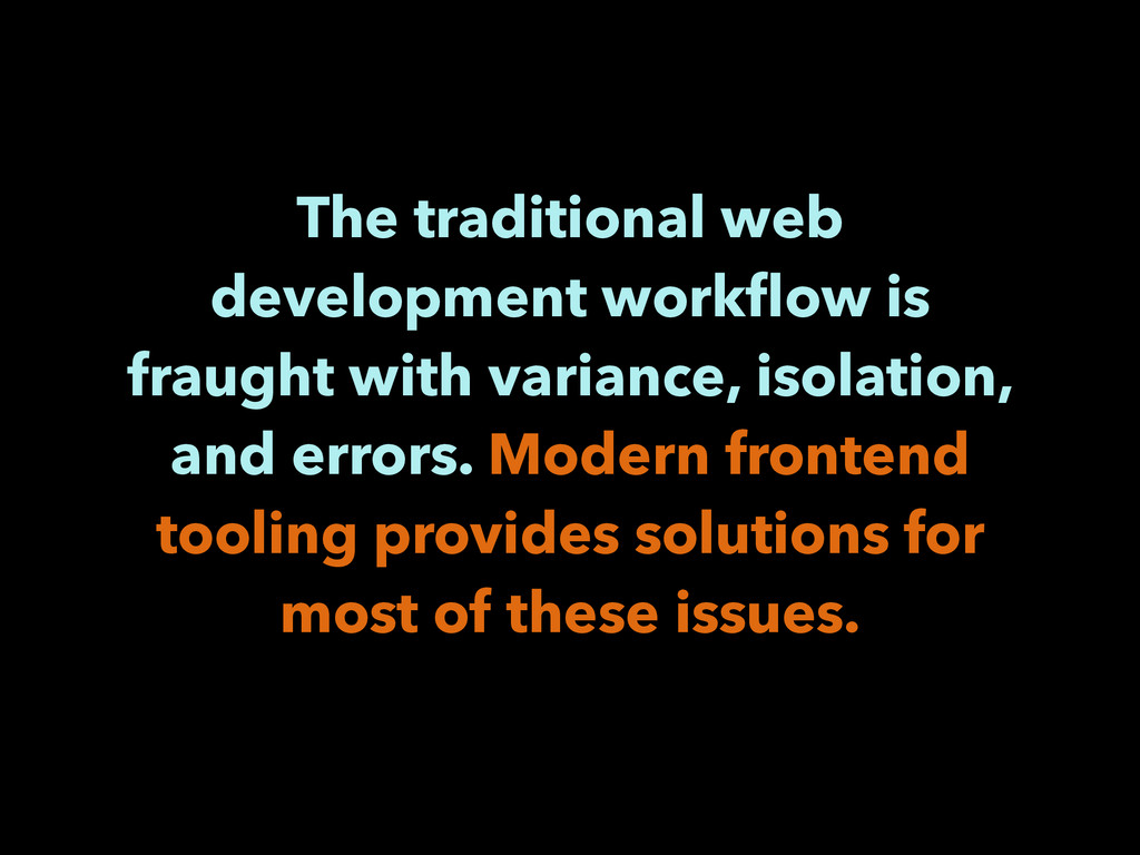 The traditional web development workflow is frau...