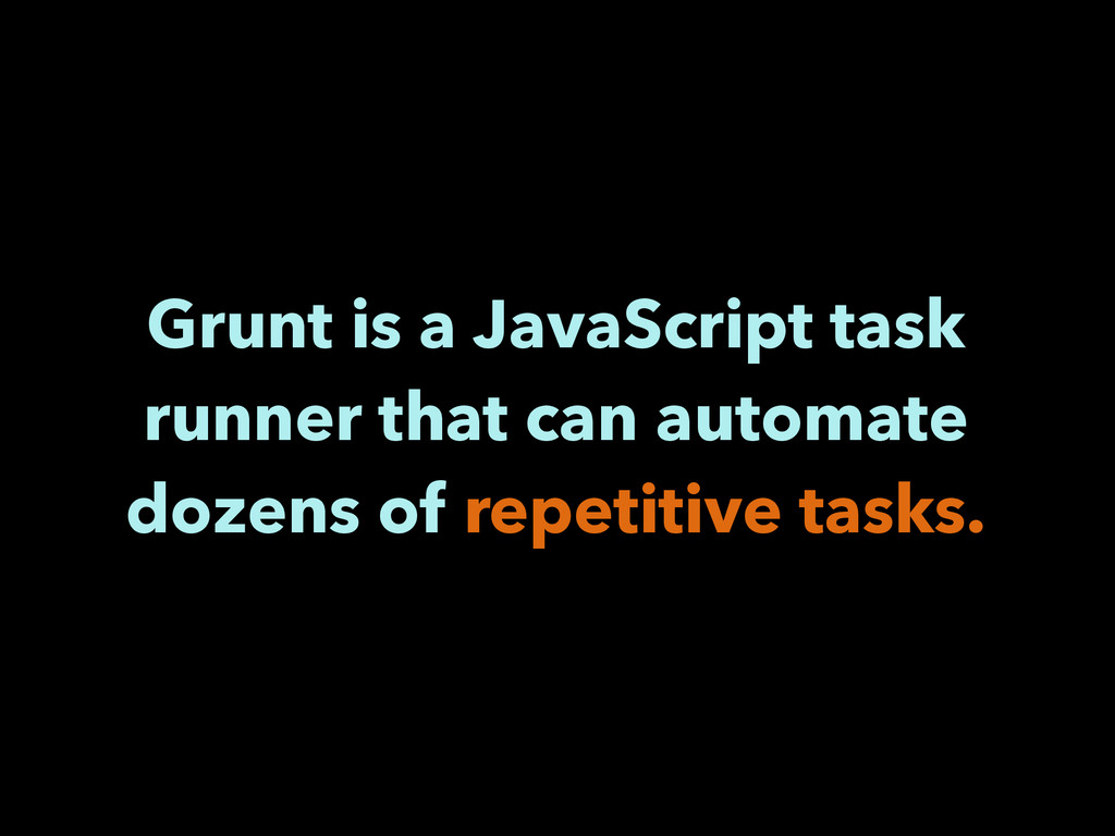 Grunt is a JavaScript task runner that can auto...
