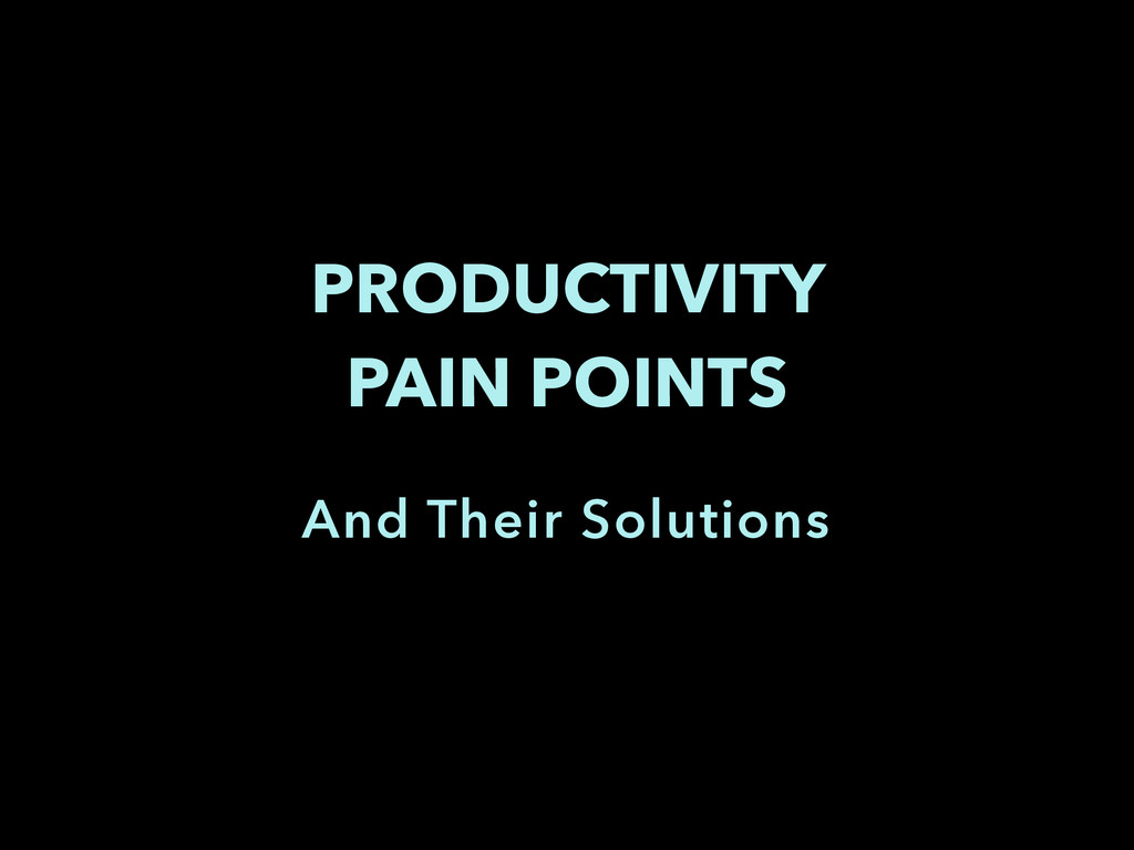 PRODUCTIVITY PAIN POINTS And Their Solutions