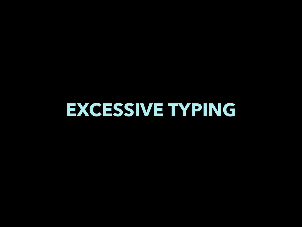 EXCESSIVE TYPING