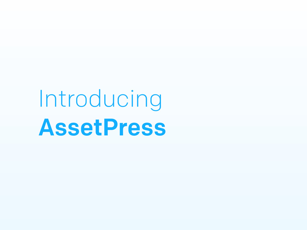 Introducing AssetPress