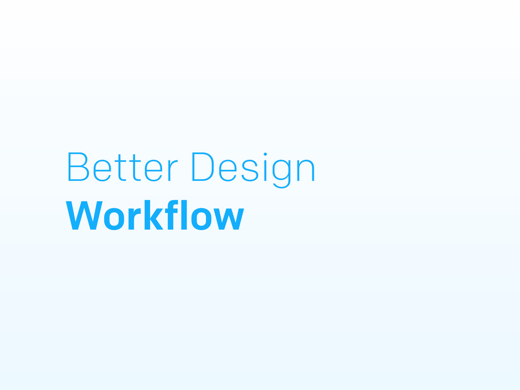 Better Design Workflow