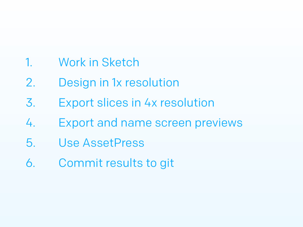 1. Work in Sketch 2. Design in 1x resolution 3....