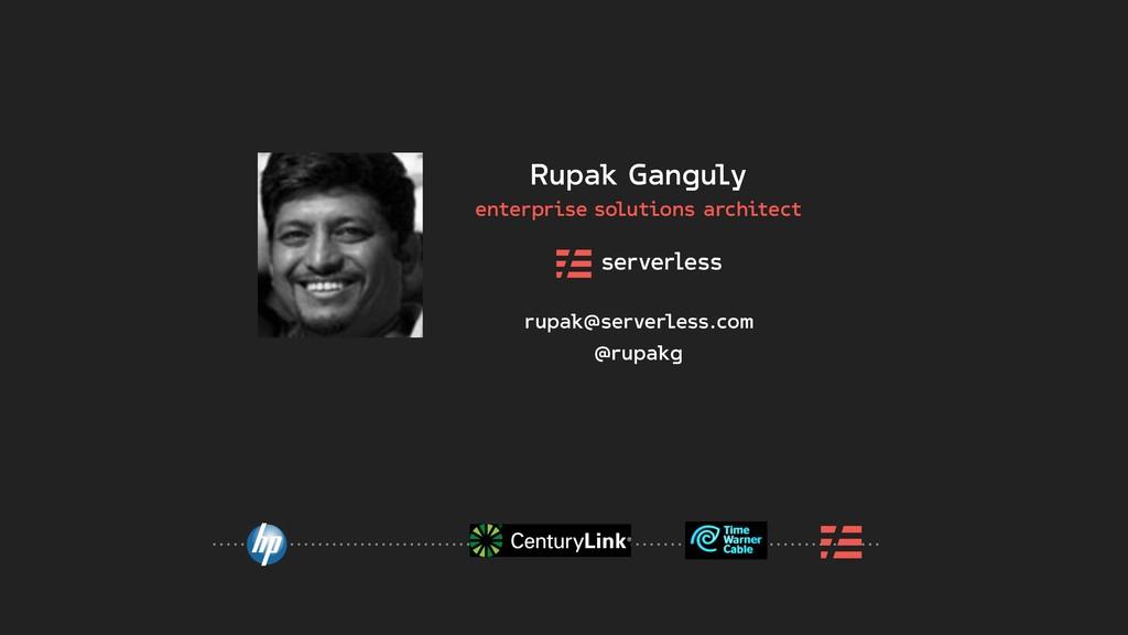 rupak@serverless.com @rupakg Rupak Ganguly ente...