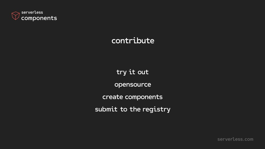 contribute serverless.com try it out opensource...