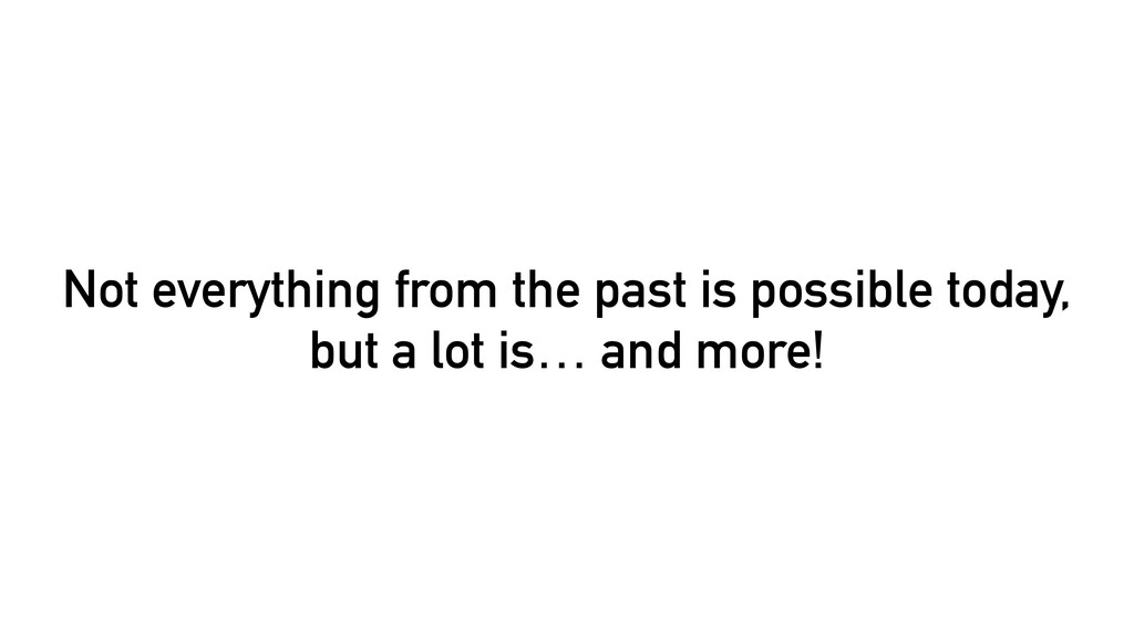 Not everything from the past is possible today,...