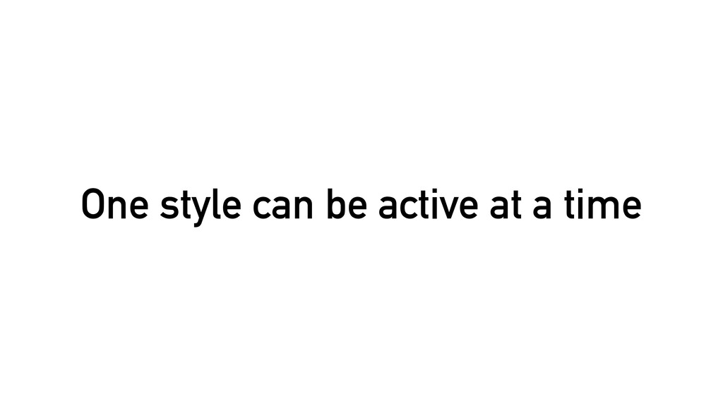 One style can be active at a time