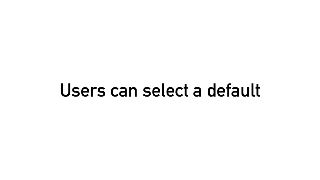 Users can select a default