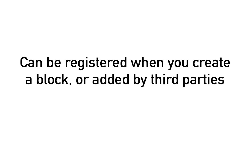 Can be registered when you create a block, or a...