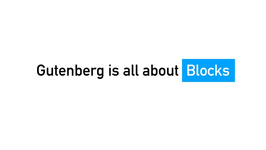 Gutenberg is all about Blocks