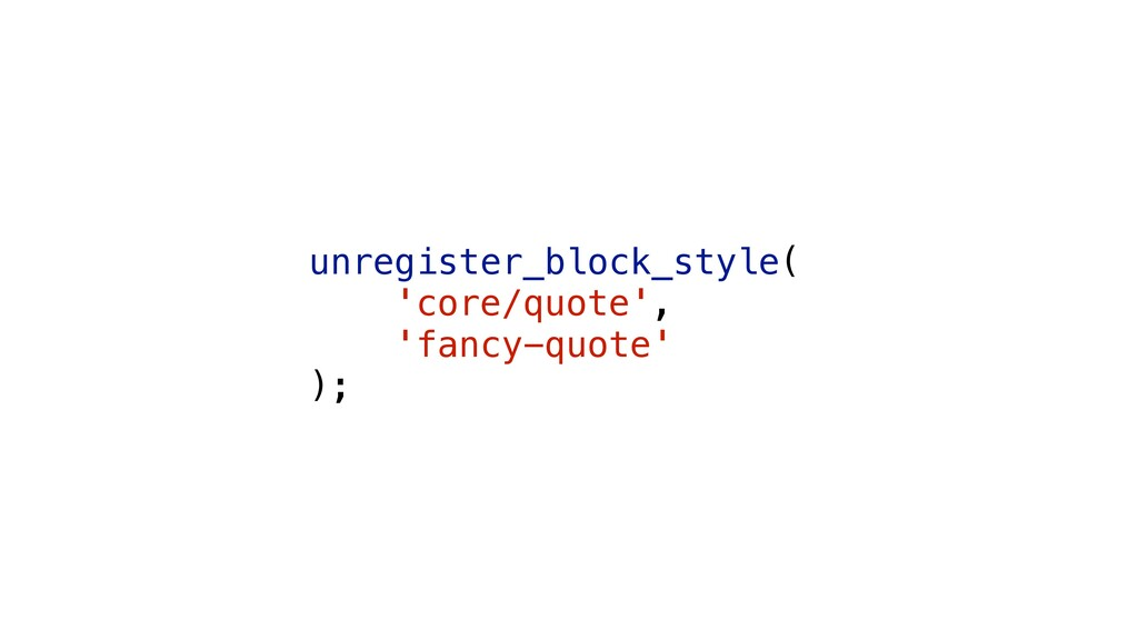 unregister_block_style( 'core/quote', 'fancy-qu...
