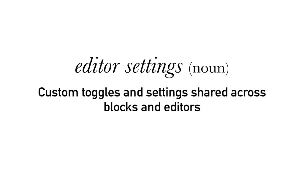 Custom toggles and settings shared across block...