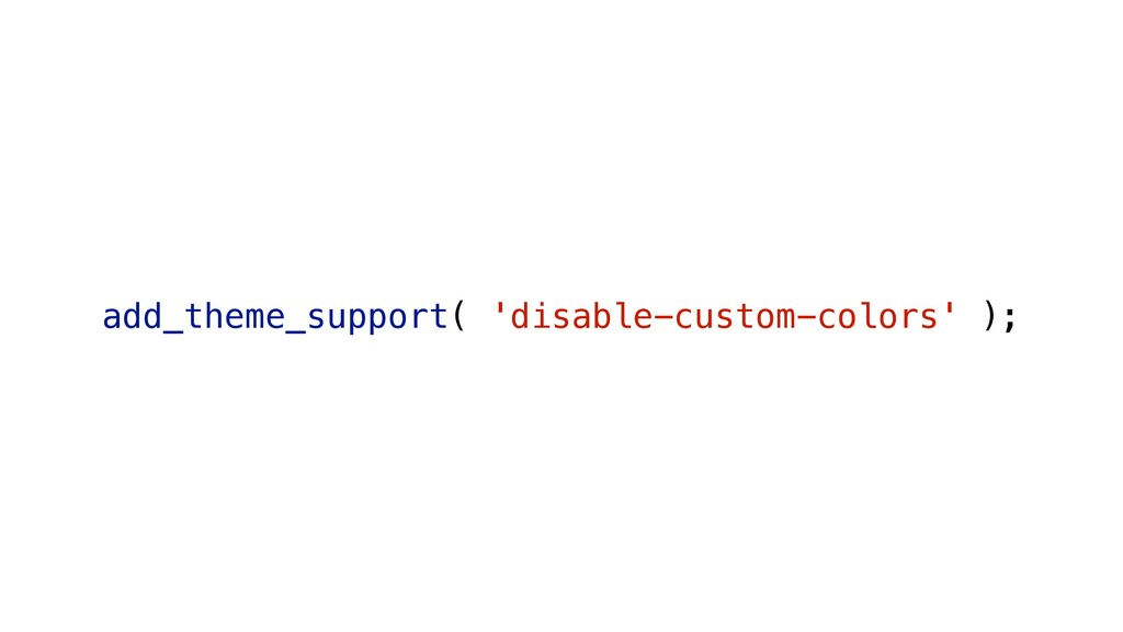 add_theme_support( 'disable-custom-colors' );