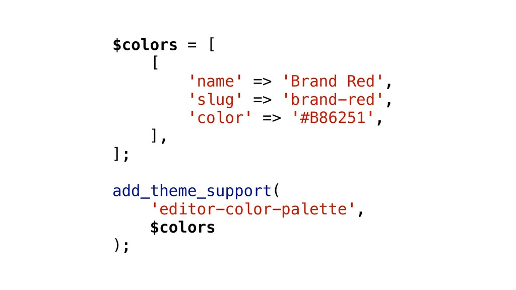 $colors = [ [ 'name' => 'Brand Red', 'slug' => ...