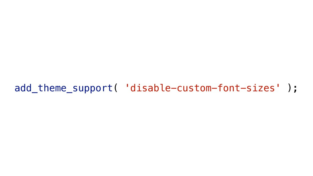 add_theme_support( 'disable-custom-font-sizes' ...