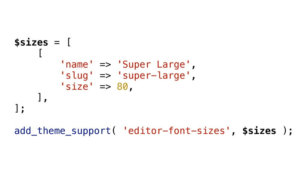$sizes = [ [ 'name' => 'Super Large', 'slug' =>...
