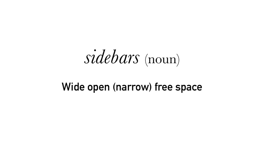 Wide open (narrow) free space sidebars (noun)