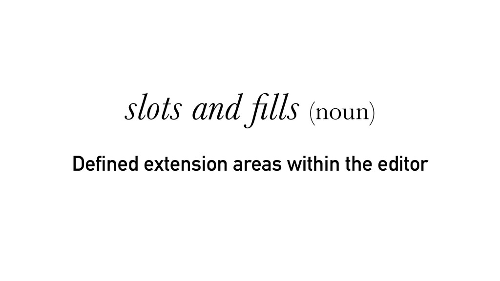 Defined extension areas within the editor slots...