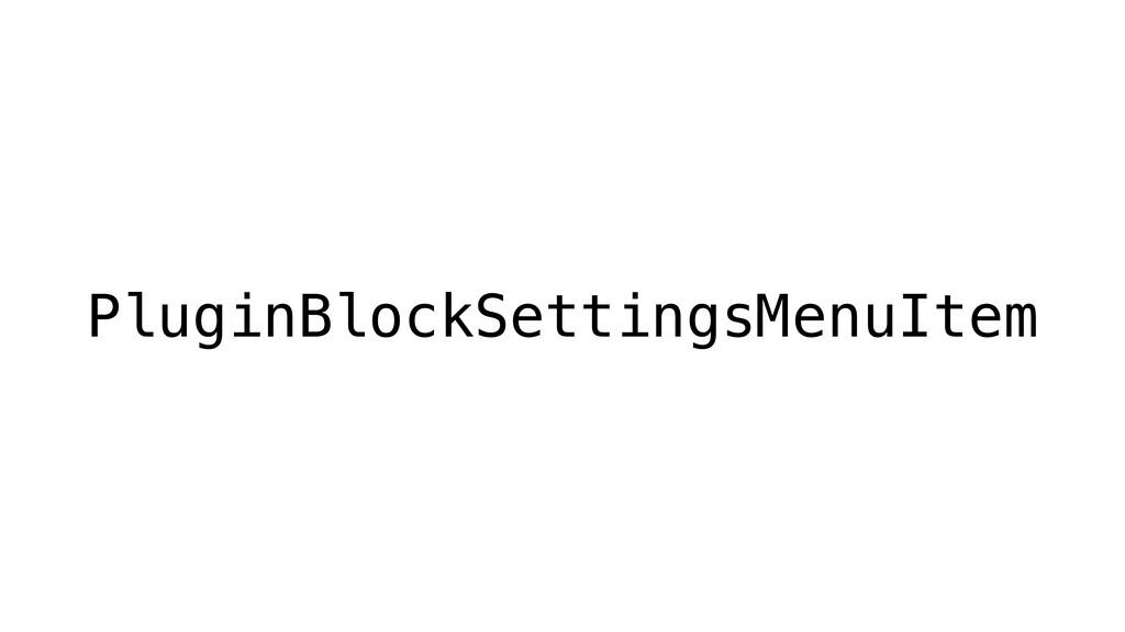 PluginBlockSettingsMenuItem