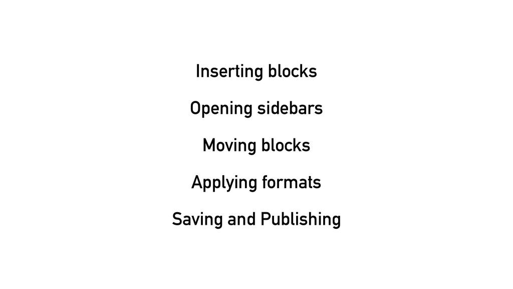 Inserting blocks Opening sidebars Moving blocks...