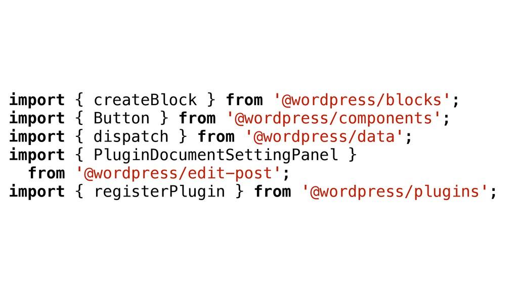 import { createBlock } from '@wordpress/blocks'...