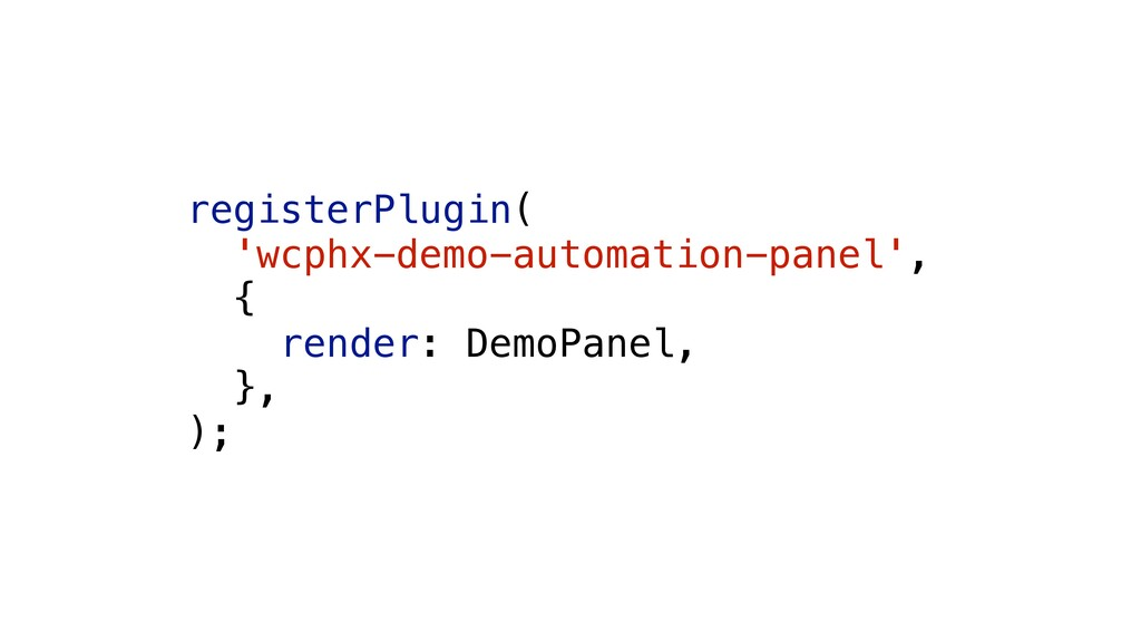 registerPlugin( 'wcphx-demo-automation-panel', ...
