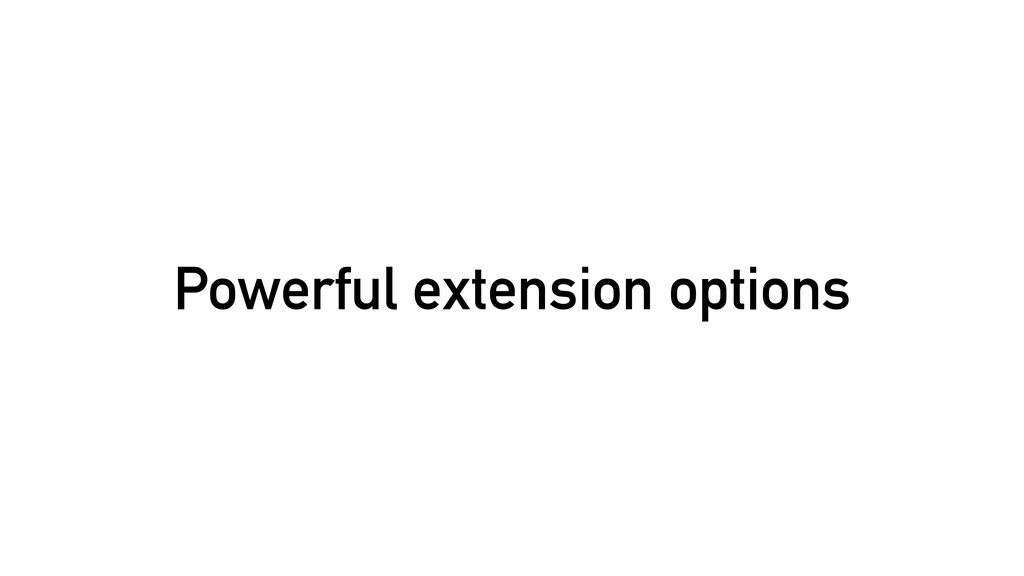 Powerful extension options