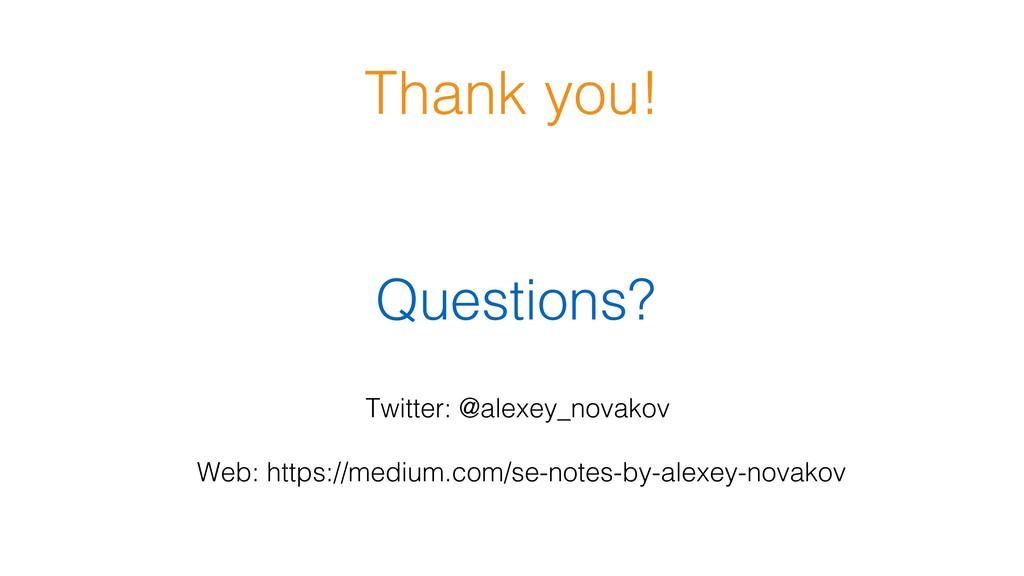 Thank you!! Questions?! Twitter: @alexey_novako...
