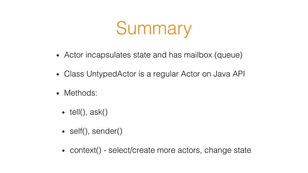 Summary! • Actor incapsulates state and has ma...