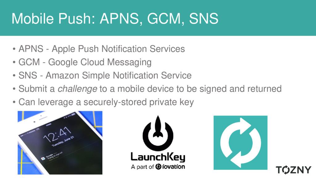 Mobile Push: • APNS - Apple Push Notification S...