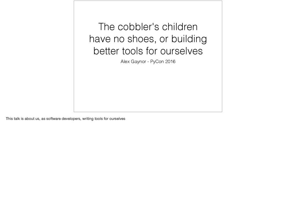 The cobbler's children have no shoes, or buildi...