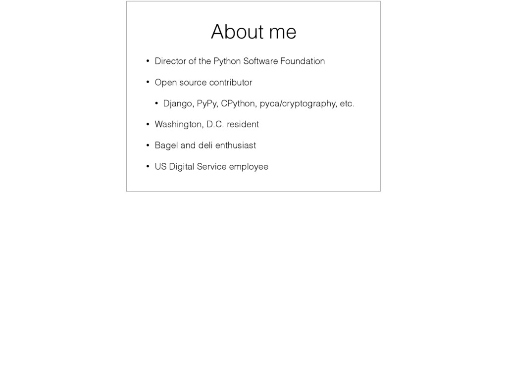 About me • Director of the Python Software Foun...