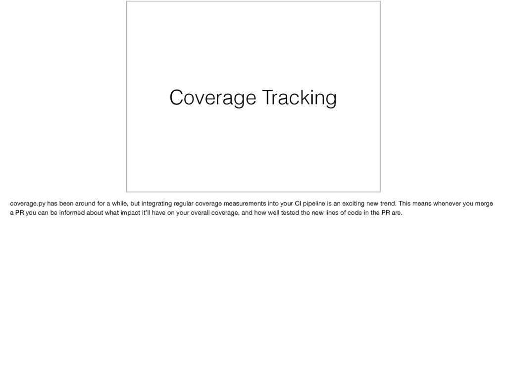 Coverage Tracking coverage.py has been around f...