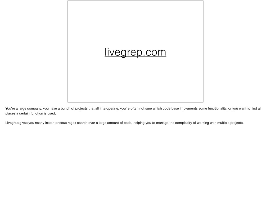 livegrep.com You're a large company, you have a...
