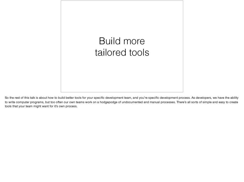 Build more tailored tools So the rest of this t...