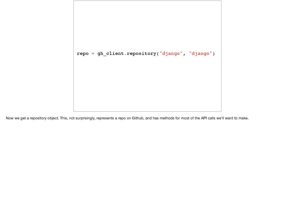 "repo = gh_client.repository(""django"", ""django"")..."