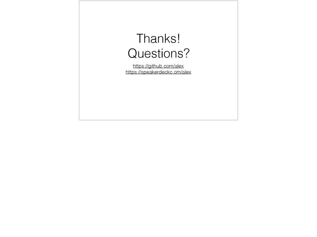 Thanks! Questions? https://github.com/alex http...