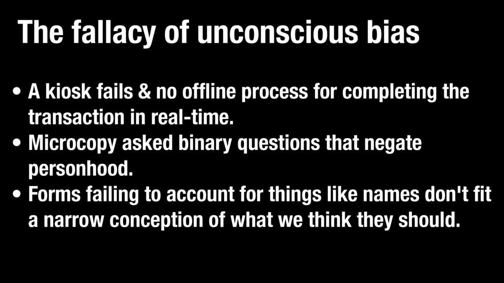 The fallacy of unconscious bias • A kiosk fails...