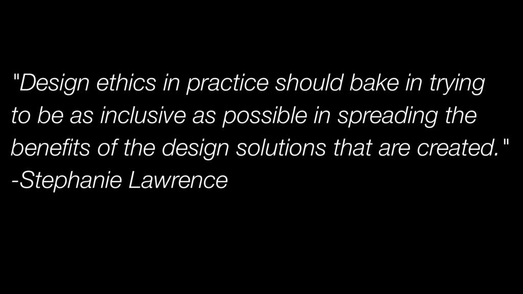 """Design ethics in practice should bake in tryin..."