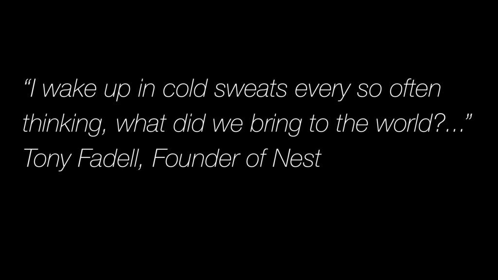 """""""I wake up in cold sweats every so often thinki..."""