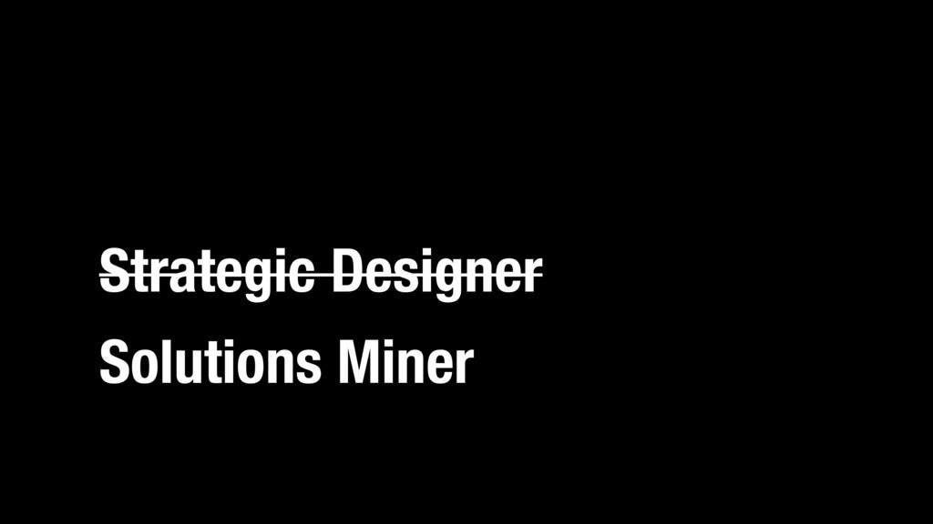 Strategic Designer Solutions Miner