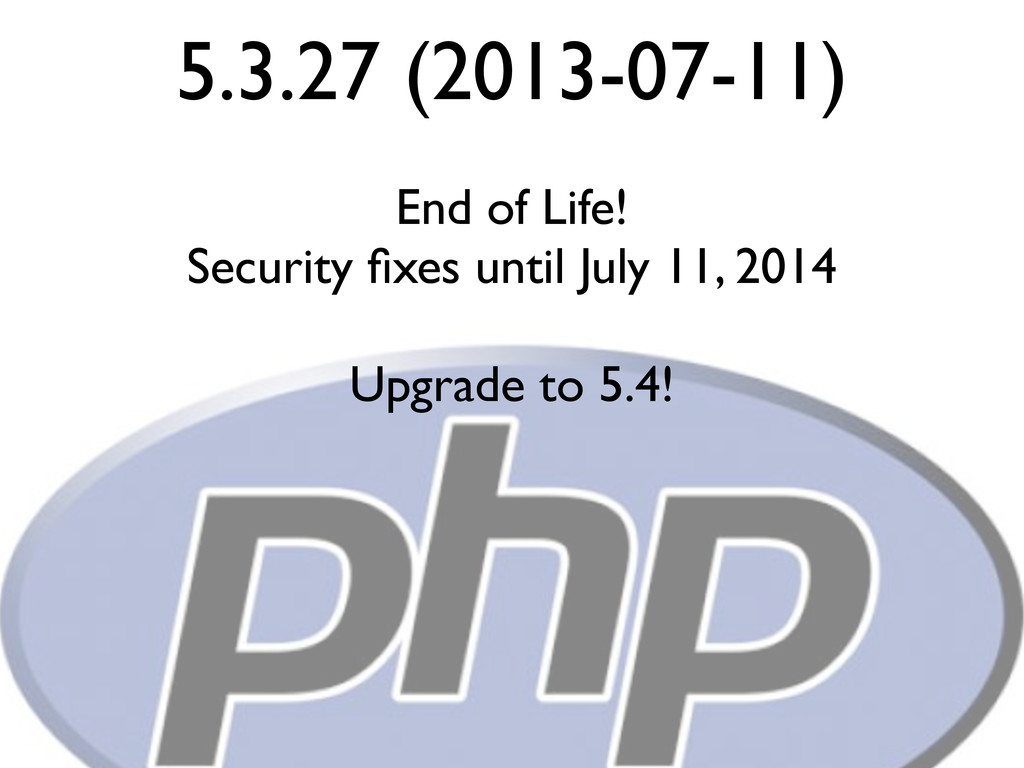 5.3.27 (2013-07-11) End of Life! Security fixes ...