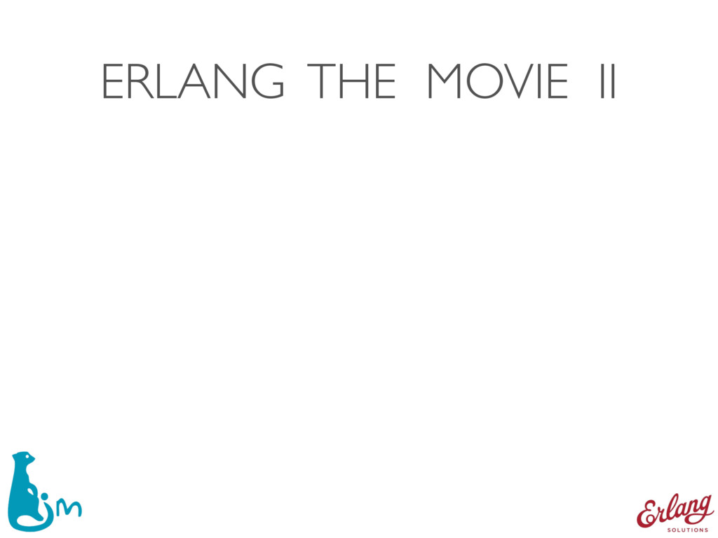 ERLANG THE MOVIE II