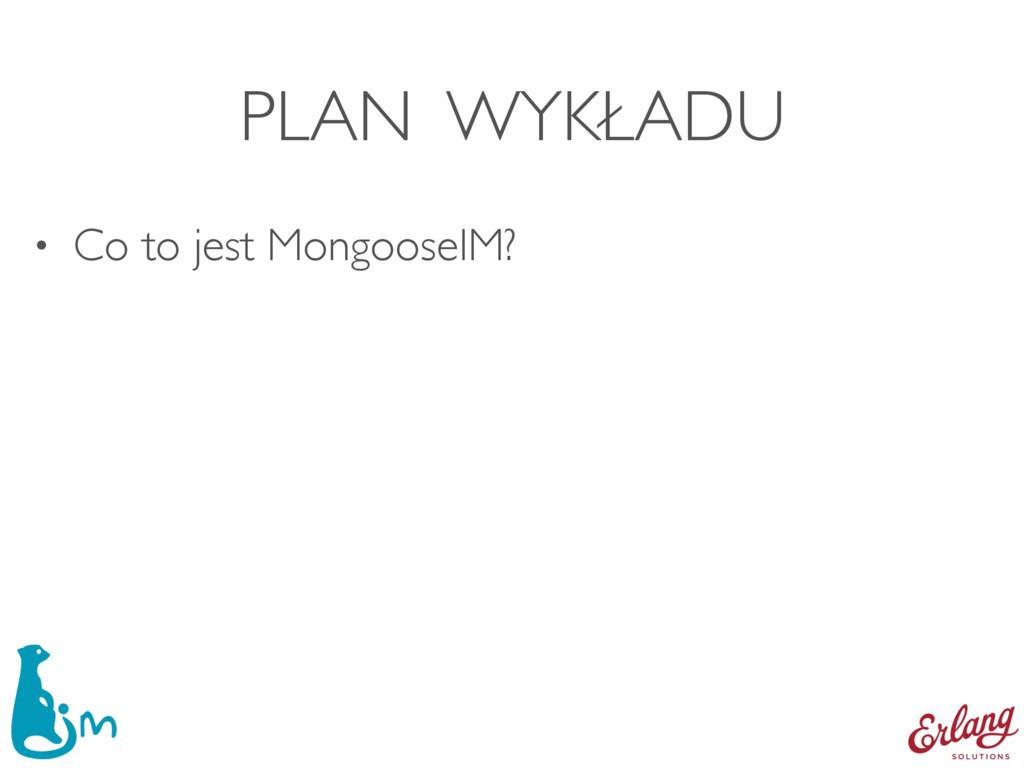PLAN WYKŁADU • Co to jest MongooseIM?