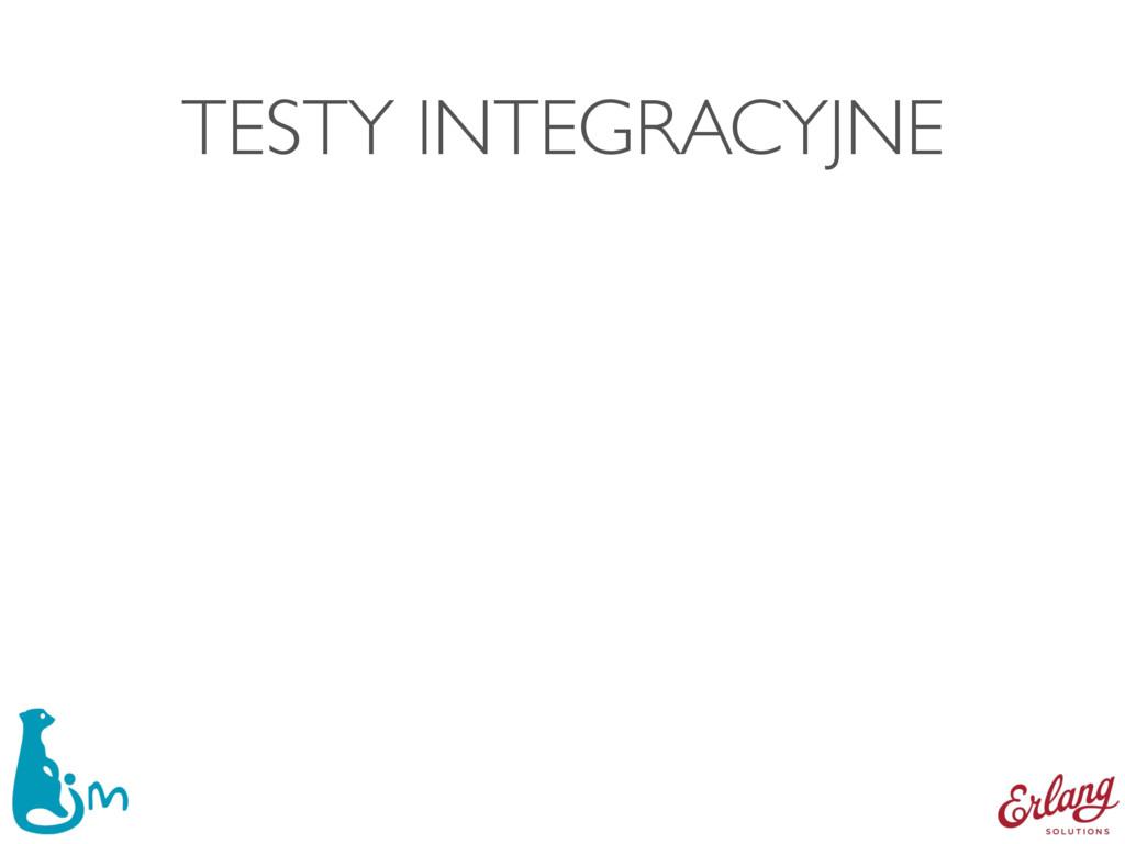 TESTY INTEGRACYJNE