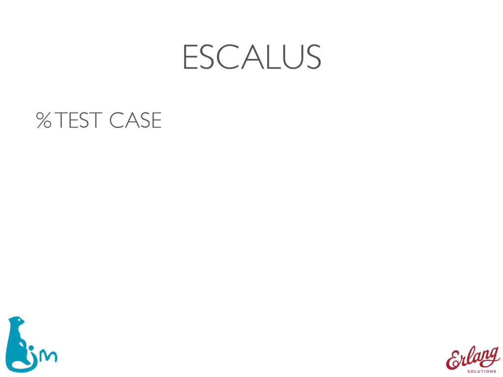 ESCALUS % TEST CASE