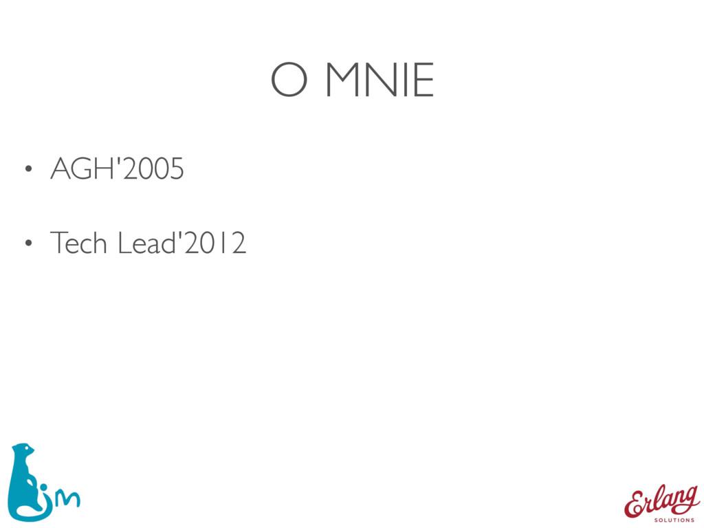 O MNIE • AGH'2005 • Tech Lead'2012