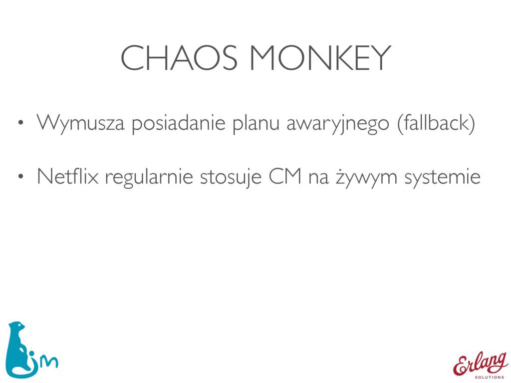 CHAOS MONKEY • Wymusza posiadanie planu awaryjn...