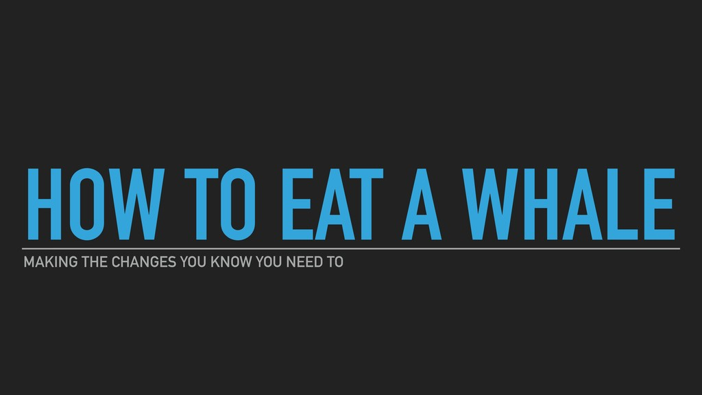 HOW TO EAT A WHALE MAKING THE CHANGES YOU KNOW ...