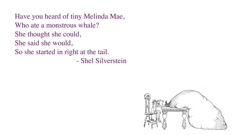 Have you heard of tiny Melinda Mae, Who ate a m...